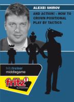 Shirov, And Action! - How to crown positional play by tactics