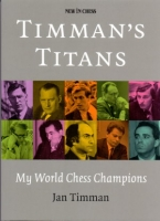 Timman's Titans - My World Chess Champions