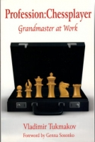 Tukmakov, Profession Chessplayer: Grandmaster at Work